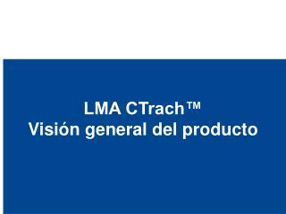 LMA CTrach� Visi�n general del producto