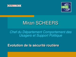 Miran SCHEERS Chef du Département Comportement des Usagers et Support Politique
