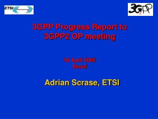 3GPP Progress Report to  3GPP2 OP meeting 18 April 2000 Seoul