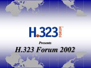 Presents H.323 Forum 2002
