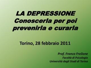 LA DEPRESSIONE Conoscerla per poi prevenirla e curarla  Torino, 28 febbraio 2011