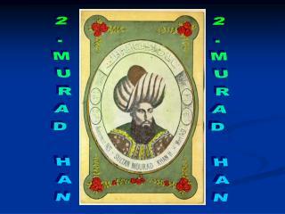 2.MURAD HAN
