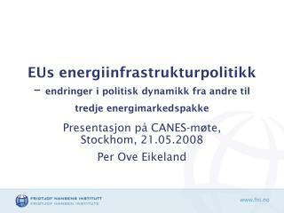 Presentasjon p� CANES-m�te, Stockhom, 21.05.2008 Per Ove Eikeland