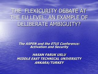 THE  FLEXICURITY DEBATE AT THE EU LEVEL: AN EXAMPLE OF DELIBERATE AMBIGUITY?