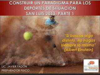 CONSTRUIR UN PARADIGMA PARA LOS DEPORTES DE SITUACION SAN LUIS 2013, PARTE 1