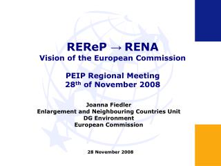 REReP  →  RENA Vision of the European Commission PEIP Regional Meeting 28 th  of November 2008