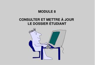 MODULE 8 CONSULTER ET METTRE À JOUR  LE DOSSIER ÉTUDIANT