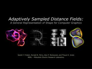 Adaptively Sampled Distance Fields: A General Representation of Shape for Computer Graphics