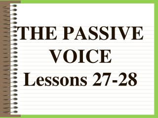 THE PASSIVE VOICE Lessons 27-28