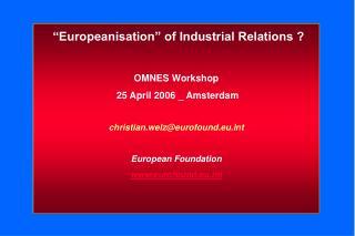 """Europeanisation"" of Industrial Relations ? OMNES Workshop  25 April 2006 _ Amsterdam"