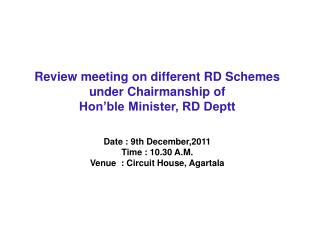 Review meeting on different RD Schemes  under Chairmanship of Hon ble Minister, RD Deptt     Date : 9th December,2011  T
