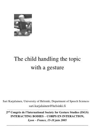 The child handling the topic  with a gesture
