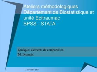 Ateliers méthodologiques Département de Biostatistique et unité Epitraumac  SPSS - STATA