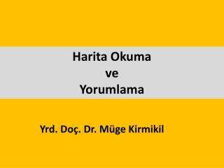 Yrd. Doç. Dr. Müge Kirmikil