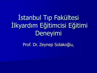 İstanbul Tıp Fakültesi  İlkyardım Eğitimcisi Eğitimi Deneyimi