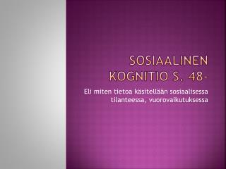 Sosiaalinen kognitio s. 48-