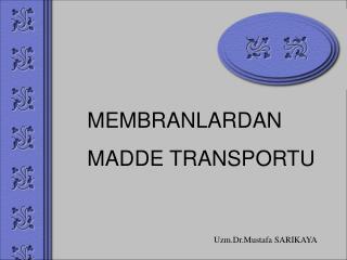 MEMBRANLARDAN MADDE TRANSPORTU