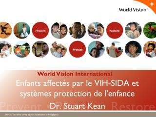 Enfants affectés par le VIH-SIDA et systèmes protection de l'enfance  Dr. Stuart Kean