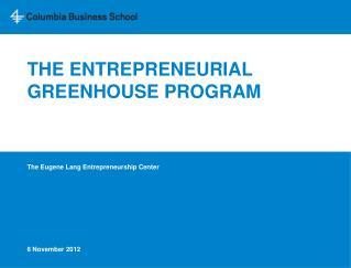 THE ENTREPRENEURIAL GREENHOUSE PROGRAM