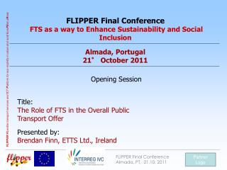 FLIPPER Final Conference  FTS as a way to Enhance Sustainability and Social Inclusion