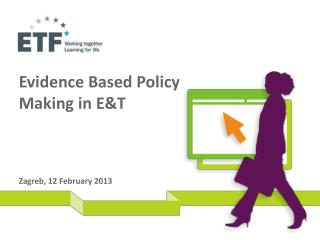 Evidence Based Policy Making in E&T Zagreb, 12  F ebruary 2013