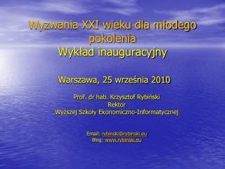 Wyzwania XXI wieku dla młodego pokolenia Wykład inauguracyjny Warszawa, 25 września 2010