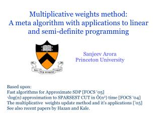 Multiplicative weights method:  A meta algorithm with applications to linear and semi-definite programming