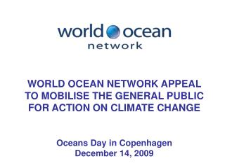 WORLD OCEAN NETWORK APPEAL  TO MOBILISE THE GENERAL PUBLIC  FOR ACTION ON CLIMATE CHANGE