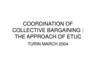 COORDINATION OF COLLECTIVE BARGAINING : THE APPROACH OF ETUC