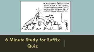 6 Minute Study for Suffix Quiz