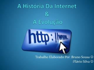 A Hist�ria Da Internet &  A  Evolu��o