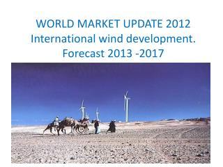 WORLD MARKET UPDATE 2012 International wind development. Forecast 2013 -2017