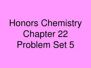 Honors Chemistry Chapter 22 Problem Set 5
