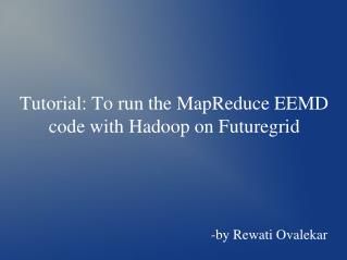 Tutorial: To run the MapReduce EEMD code with Hadoop on Futuregrid