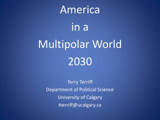 America  in a  Multipolar World 2030 Terry Terriff Department of Political Science