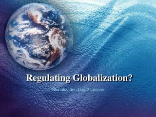 Regulating Globalization?
