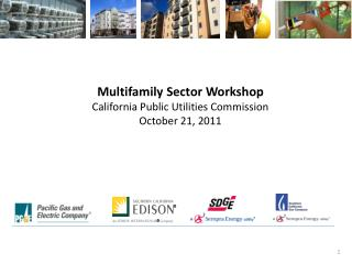 Multifamily Sector Workshop California Public Utilities Commission October 21, 2011