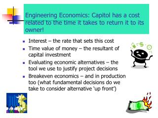 Engineering Economics: Capitol has a cost related to the time it takes to return it to its owner!