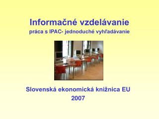 Informačné vzdelávanie   práca s IPAC- jednoduché vyhľadávanie