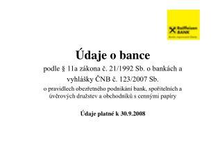 Údaje o bance podle § 11a zákona č. 21/1992 Sb. o bankách a vyhlášky ČNB č. 123/2007 Sb.