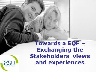 Towards a EQF � Exchanging the Stakeholders' views and experiences