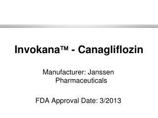 Invokana   - Canagliflozin
