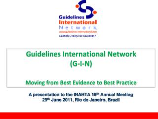 Guidelines International  Network  (G-I-N) Moving from Best Evidence to Best Practice