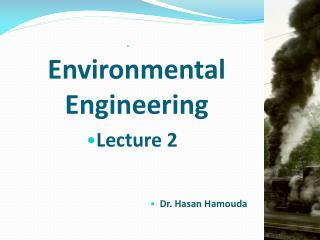 Environmental Engineering Lecture 2 Dr. Hasan Hamouda