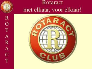 Rotaract  met elkaar, voor elkaar!