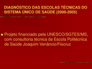 DIAGNÓSTICO DAS ESCOLAS TÉCNICAS DO SISTEMA ÚNICO DE SAÚDE (2000-2005)