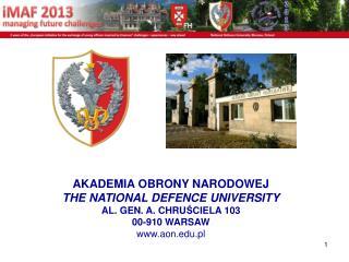AKADEMIA OBRONY NARODOWEJ THE NATIONAL DEFENCE UNIVERSITY AL. GEN. A. CHRU ? CIELA 103