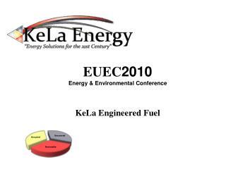 EUEC 2010 Energy & Environmental Conference KeLa Engineered Fuel