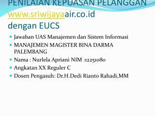 PENILAIAN KEPUASAN PELANGGAN  sriwijaya ai r.co.id   dengan  EUCS