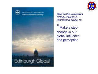 Build on the University's already impressive international profile, to: